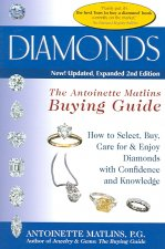 Diamonds: The Antoinette Matlins Buying Guide--How to Select, Buy, Care for & Enjoy Diamonds with Confidence and Knowledge