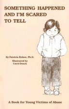 Something Happened and I'm Scared to Tell: A Book for Young Victims of Abuse