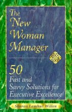 The New Woman Manager: 50 Fast and Savvy Solutions for Executive Excellence