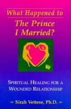 What Happened to the Prince I Married?: Spiritual Healing for a Wounded Relationship