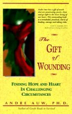 The Gift of Wounding: Finding Hope & Heart in Challenging Circumstances