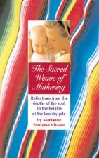 The Sacred Weave of Mothering: Reflections from the Depths of the Soul to the Heights of the Laundry Pile