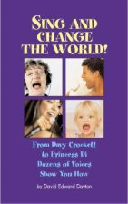 Sing & Change Your World!: From Davy Crockett to Princes Di...Dozens of Voices Show You How