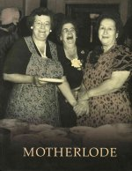 Motherlode: Legacies of Women's Lives and Labors in Butte, Montana