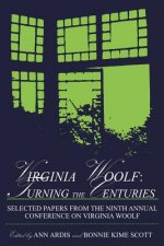 Virginia Woolf: Turning the Centuries: Selected Papers from the Ninth Annual Conference on Virginia Woolf, University of Delaware, June 10-13, 1999