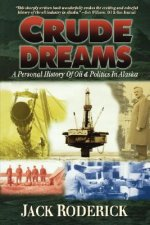 Crude Dreams: A Personal History of Oil and Politics in Alaska