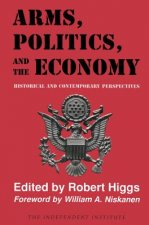 Arms, Politics, and the Economy: Historical and Contemporary Perspectives