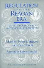 Regulation and the Reagan Era: Politics, Bureaucracy and the Public Interest