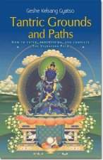 Tantric Grounds and Path: How to Enter, Progress On, and Complete the Vajrayana Path