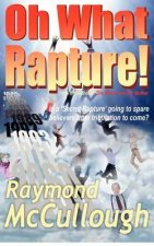 Oh What Rapture!: Is a 'Secret Rapture' Going to Spare Believers from Tribulation to Come?