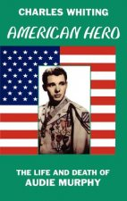 American Hero. the Life and Death of Audie Murphy