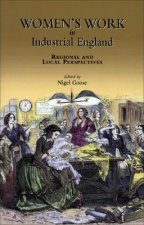 Women's Work in Industrial England: Regional and Local Perspectives