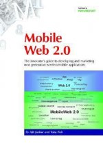 Mobile Web 2.0: The Innovator's Guide to Developing and Marketing Next Generation Wireless/Mobile Applications