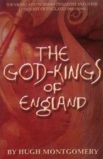 The God Kings of England: The Viking and Norman Dynasties and Their Conquest of England (983-1066)
