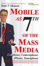 Mobile as 7th of the Mass Media: Cellphone, Cameraphone, Iphone, Smartphone