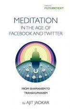 Meditation in the Age of Facebook and Twitter - Personal Development Through Social Meditation - From Shamanism to Transhumanism