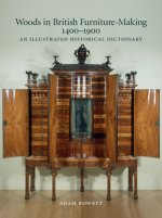 Woods in British Furniture Making 1400-1900: An Illustrated Historical Dictionary