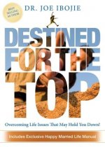 Destined for the Top: Overcoming Life Issues That May Hold You Down!
