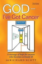 God - I've Got Cancer: A Message of Hope for Anyone Who Becomes Seriously Ill