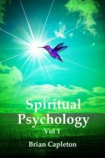 Spiritual Psychology Vol 1