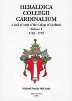 Heraldica Collegii Cardinalium, Volume 1 - A Roll of Arms of the College of Cardinals, 1198 - 1799