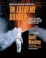 In Extreme Danger: Chasing and Filming Natural Disasters and Catastrophic Weather Across the Globe