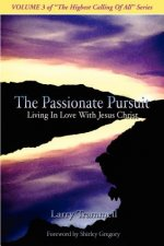 Volume 3: The Passionate Pursuit--Living in Love with Jesus Christ