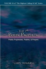 Volume 10: The 1st Poetic Prophetii-Poetic Prophecies, Psalms, & Prayers