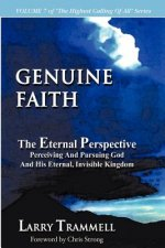 Volume 7: Genuine Faith--The Eternal Perspective: Perceiving and Pursuing God and His Eternal, Invisible Kingdom
