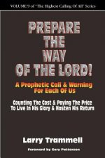 Volume 9: Prepare the Way of the Lord!!!--A Prophetic Call & Warning for Each of Us