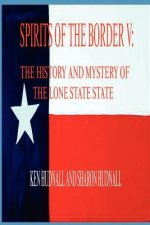 Spirits of the Border V: The History and Mystery of the Lone Star State