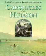 Chronicles of the Hudson: Three Centuries of Travel & Adventure