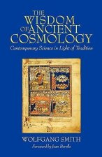 The Wisdom of Ancient Cosmology: Contemporary Science in Light of Tradition