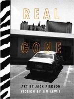 Real Gone: Photographs by Jack Pierson & Fiction by Jim Lewis