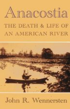 Anacostia: The Death & Life of an American River