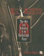 All Access: The Art and History of the Backstage Pass