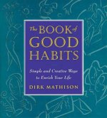 The Book of Good Habits: Simple and Creative Ways to Enrich Your Life