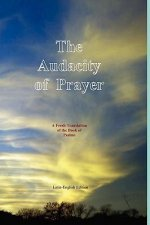 The Audacity of Prayer: A Fresh Translation of the Book of Psalms (Latin-English Edition)