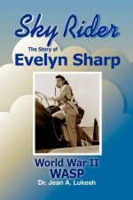 Sky Rider: The Story of Evelyn Sharp, World War II Wasp
