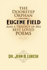 The Doorstep Orphan: Eugene Field and a Trilogy of His Best-Loved Poems