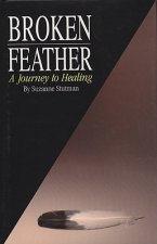 Broken Feather: A Journey to Healing
