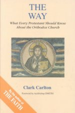 Way: What Every Protestant Should Know about the Orthodox Church