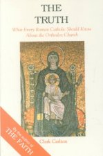 Truth: What Every Roman Catholic Should Know about the Orthodox Church