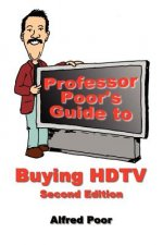Professor Poor's Guide to Buying HDTV - Second Edition