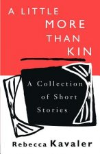 A Little More Than Kin: A Collection of Short Stories