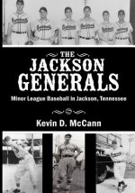 The Jackson Generals: Minor League Baseball in Jackson, Tennessee