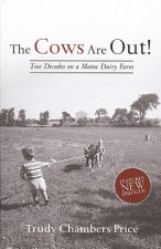 The Cows Are Out!: Two Decades on a Maine Dairy Farm