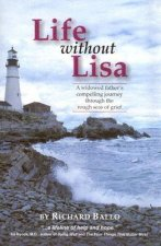 Life Without Lisa: A Widowed Father's Compelling Journey Through the Rough Seas of Grief