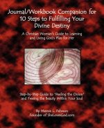 Journal/Workbook Companion for 10 Steps to Fulfilling Your Divine Destiny: A Christian Woman