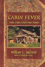 Cabin Fever: Notes from a Part-Time Pioneer
